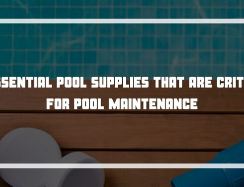 7 Essential Pool Supplies that are Critical for Pool Maintenance